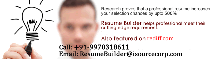 increase your selection chances by 500% , get a professional resume by resume builder, call 9730714516 / 9970318611